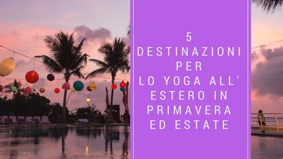 destinazioni yoga estero per la primavera-estate
